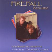 CD - Firefall Acoustic Colorado to Liverpool - A tribute to the Beatles