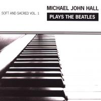 CD - Michael John Hall Plays the Beatles - Soft and Sacret Vol.1