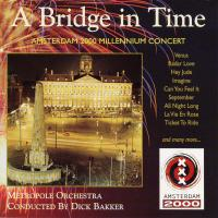 CD - Metropole Orchestra - Conducted by Dick Bakker A Bridge In Time - Amsterdam 2000 Millennium Concert