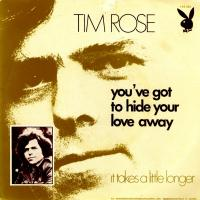 SINGLE - Tim Rose You've got to hide your love