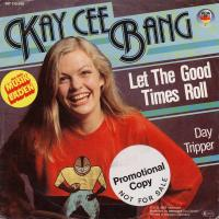 SINGLE - Kay Cee Bang Let the good times roll / Daytripper
